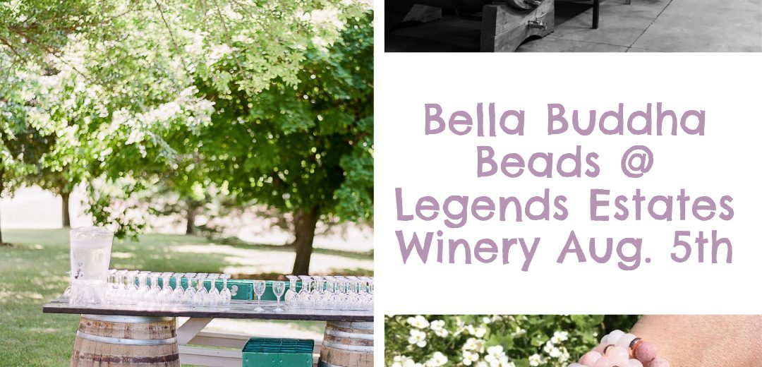 Bella Buddha Beads @ Legends Estates Winery!